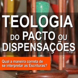 Teologia do Pacto ou Dispensações