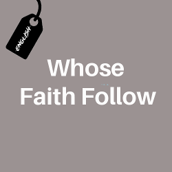 whose faith follow